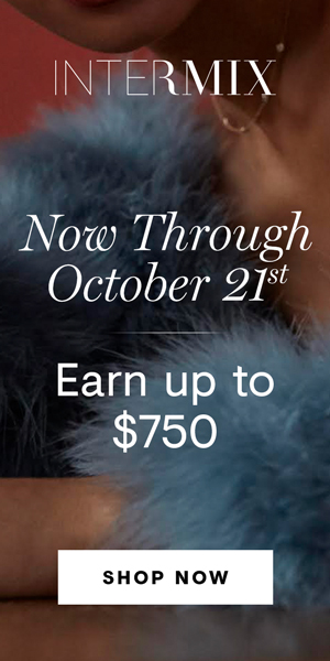 Reward Yourself: Earn up to $750 when you shop now through 10/21 at INTERMIX!