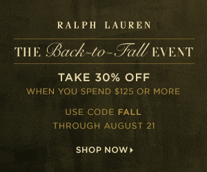 300 x 250 The Back to Fall Event! Take 30% off when you spend $125 or more with code: FALL. Valid 8/15-8/21.