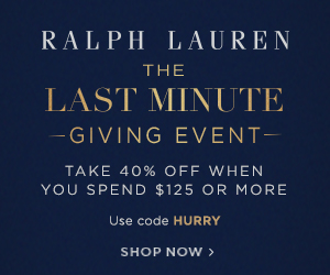 300 x 250 The Last Minute Giving Event: Take 40% off when you spend $125 or more with code: HURRY. Valid 12/15/17-12/19/17.