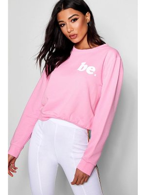 Boohoo Be Slogan Sweat